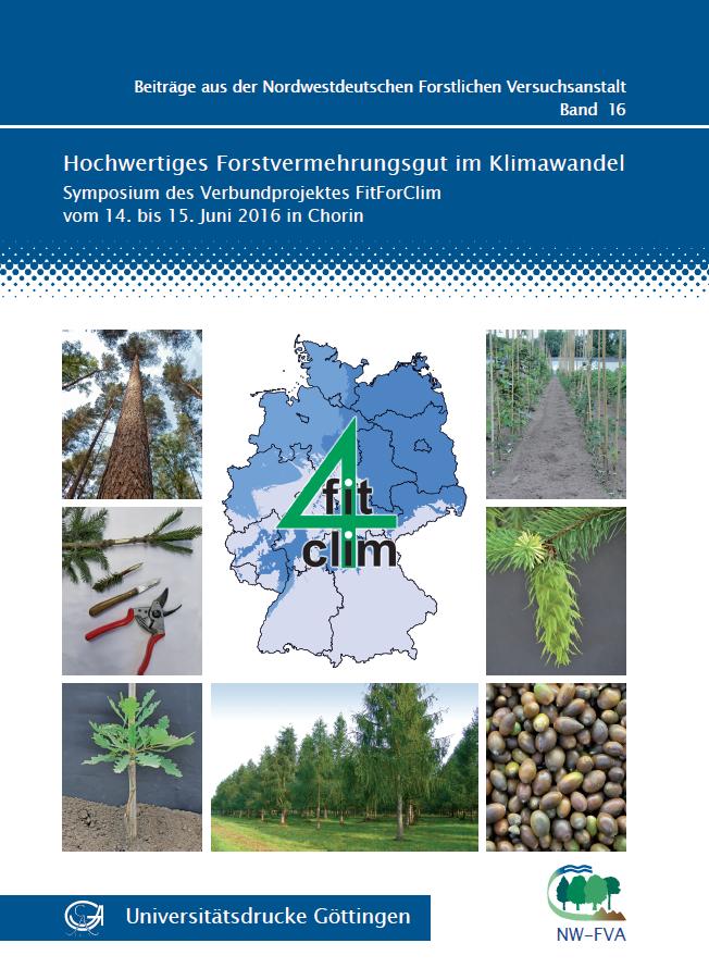 Hochwertiges Forstvermehrungsgut im Klimawandel - Symposium des Verbundprojektes FitForClim vom 14. bis 15. Juni 2016 in Chorin